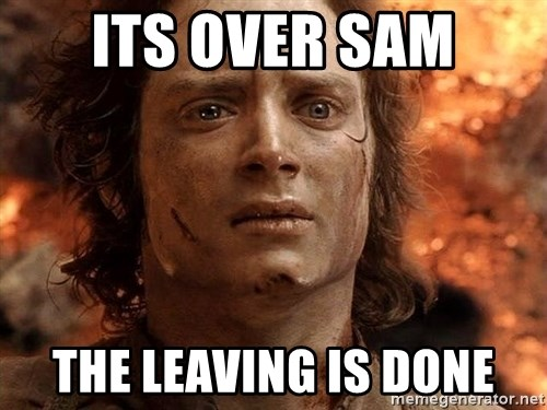 Frodo  - Its over sam the leaving is done