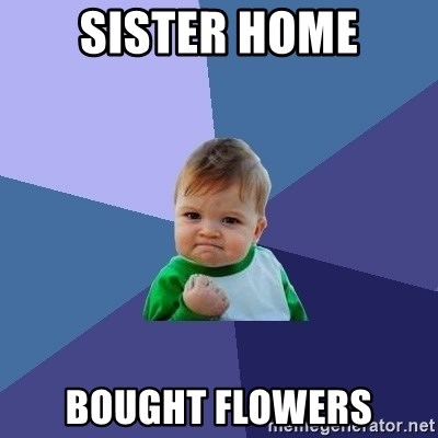 Success Kid - Sister home BOUGHT flowers