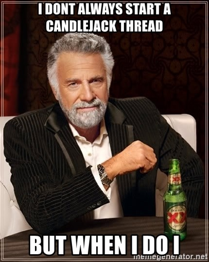 Dos Equis Man - I DONT ALWAYS START A CANDLEJACK THREAD BUT WHEN I DO I