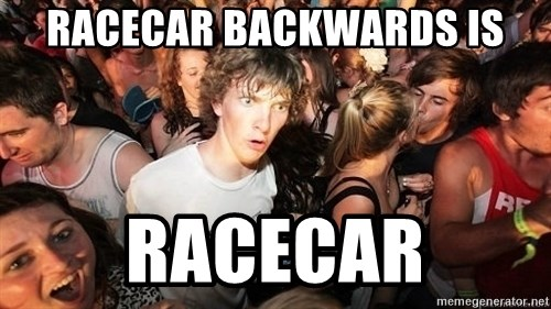 Sudden Realization Ralph - racecar backwards is racecar