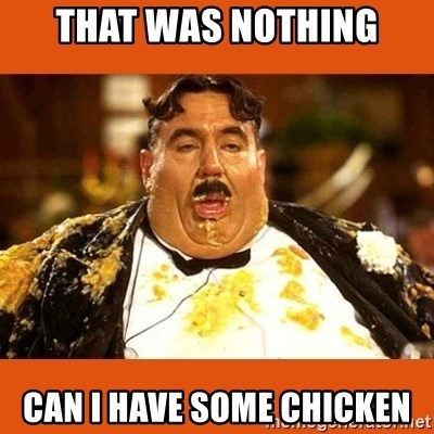 Fat Guy - THAT WAS NOTHING CAN I HAVE SOME CHICKEN