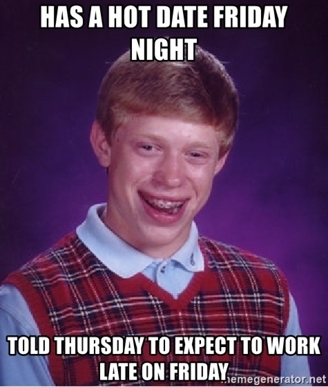 Bad Luck Brian - Has a hot date friday night told thursday to expect to work late on friday