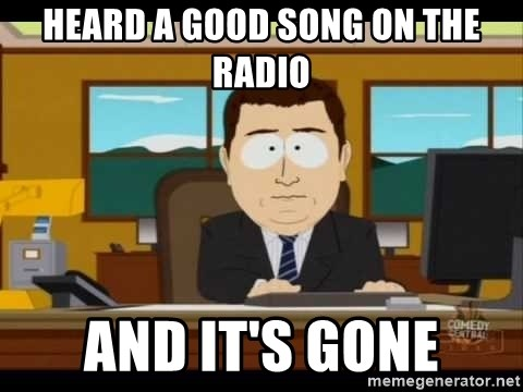 south park aand it's gone - Heard a good song on the radio and it's gone