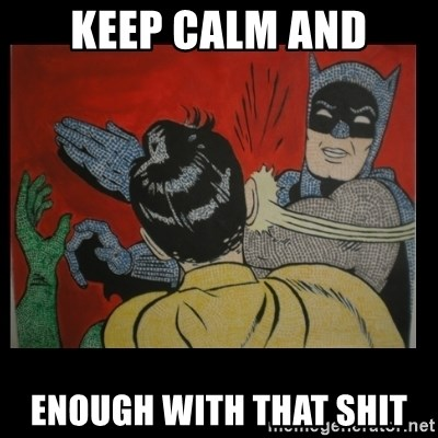 Batman Slappp - KEEP CALM AND ENOUGH WITH THAT SHIT