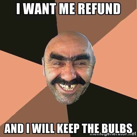 Provincial Man - I want me refund  and I will keep the bulbs