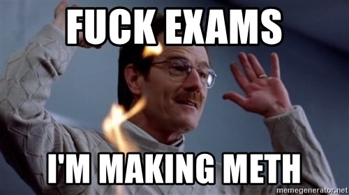 breaking_ - fuck exams I'M MAKING METH