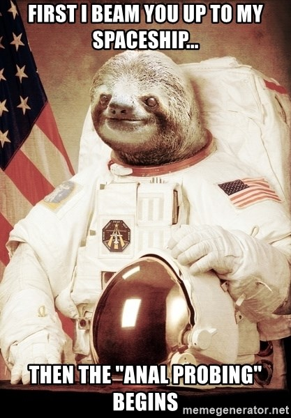 """space sloth - first i beam you up to my spaceship... then the """"anal probing"""" begins"""