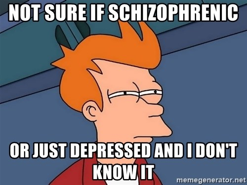 Futurama Fry - not sure if schizophrenic or just depressed and i don't know it