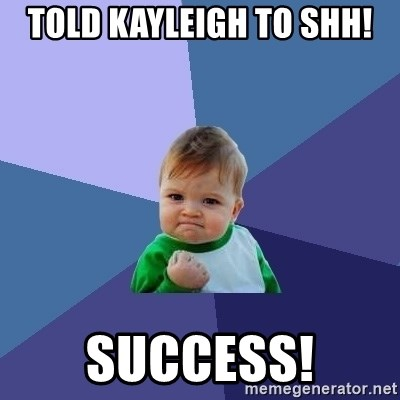 Success Kid - Told Kayleigh to shh! Success!