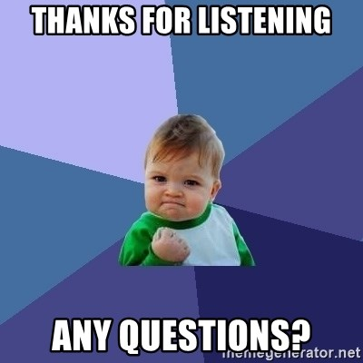 Success Kid - Thanks for listening Any questions?