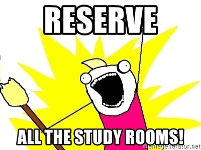 X ALL THE THINGS - Reserve  all the study rooms!