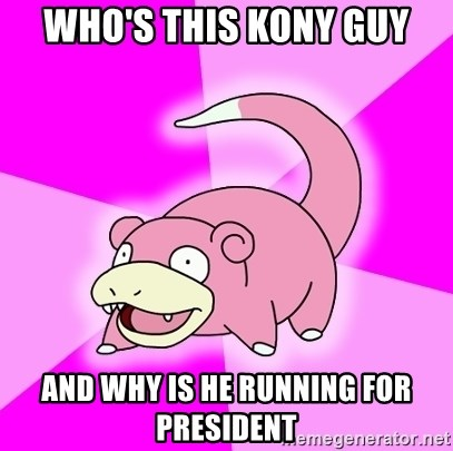 Slowpoke - who's this kony guy and why is he running for president