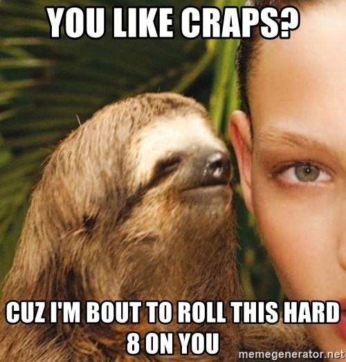 The Rape Sloth - You like craps? Cuz I'm bout to roll this hard 8 on you