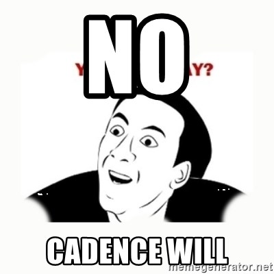 you dont say - NO CADENCE WILL