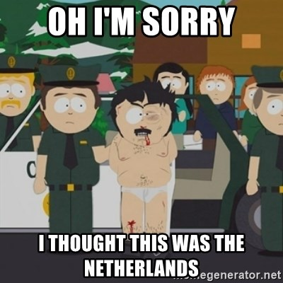 South Park Randy Marsh - Oh I'm sorry I thought this was the Netherlands