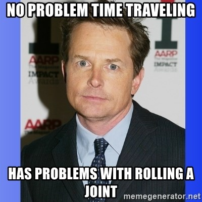 Michael J. Fox - no problem time traveling has problems with rolling a joint