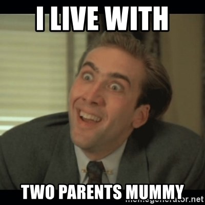 Nick Cage - I LIVE WITH  TWO PARENTS MUMMY