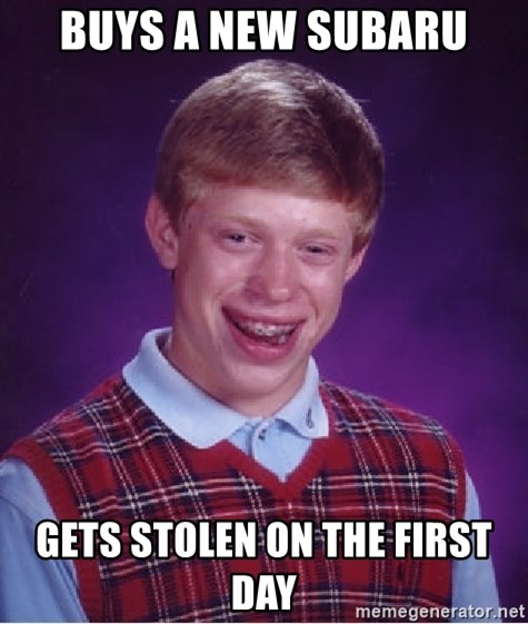 Bad Luck Brian - buys a new subaru gets stolen on the first day