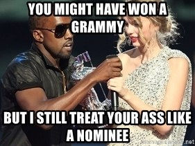 Kanye West Taylor Swift - You might have won a grammy but i still treat your ass like a nominee