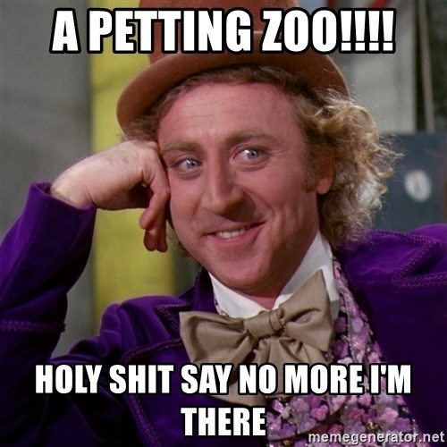 Willy Wonka - a petting zoo!!!! holy shit say no more i'm there
