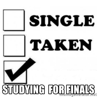 single taken checkbox -                                                                                  studying  for finals