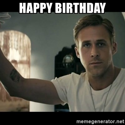 ryan gosling hey girl - HAPPY BIRTHDAY