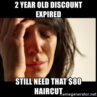 First World Problems - 2 year old discount expired Still need that $80 Haircut