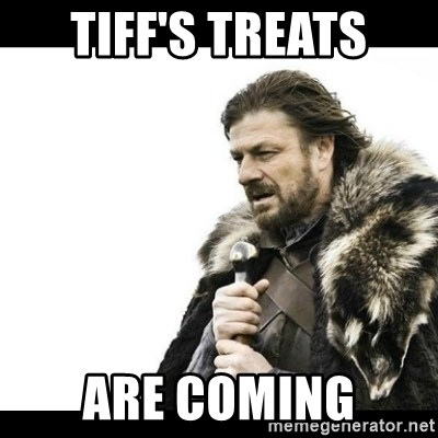 Winter is Coming - Tiff's Treats Are Coming