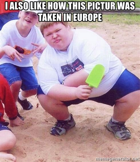 American Fat Kid - I also like how this pictur was taken in europe
