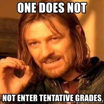 One Does Not Simply - one does not not enter tentative grades