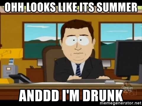 south park aand it's gone - Ohh looks like its summer Anddd I'm drunk