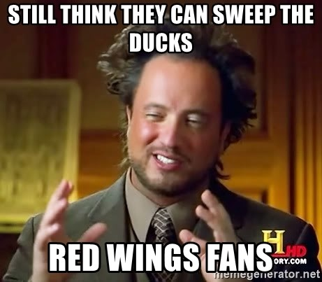 Ancient Aliens - Still think they can sweep the ducks red wings fans