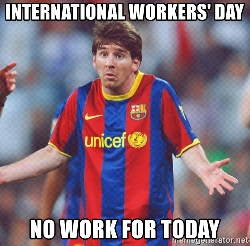 Messi 3 - International Workers' Day NO WORK FOR TODAY
