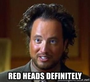 Ancient Aliens -  red heads definitely