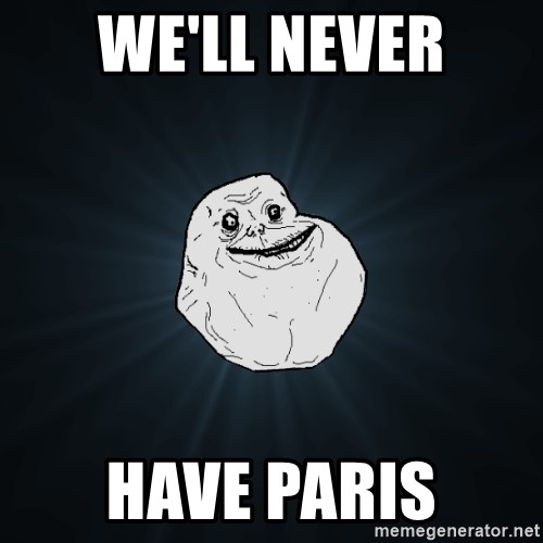 Forever Alone - We'll never Have paris