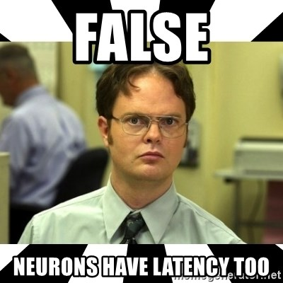 Dwight from the Office - FALSE Neurons have latency too
