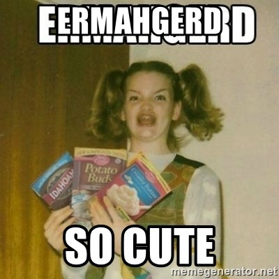 Ermahgerd - Ermahgerd So cute