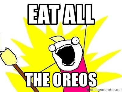 X ALL THE THINGS - eat all  the oreos