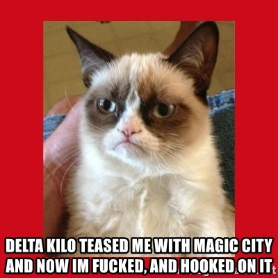 No cat -  delta kilo teased me with magic city and now im fucked, and hooked on it