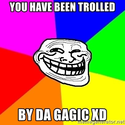 Trollface - You have been trolled by da gagic xD