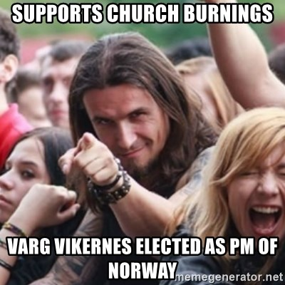 Ridiculously Photogenic Metalhead - supports church burnings varg vikernes elected as pm of norway