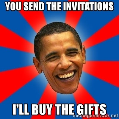 Obama - YOU SEND THE INVITATIONS I'LL BUY THE GIFTS