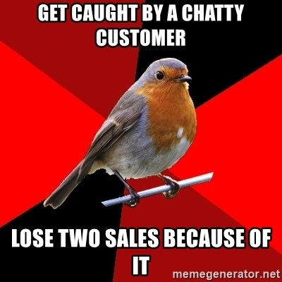 Retail Robin - Get caught by a chatty customer lose two sales because of it