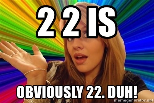 Dumb Blonde - 2 2 IS  OBVIOUSLY 22. DUH!