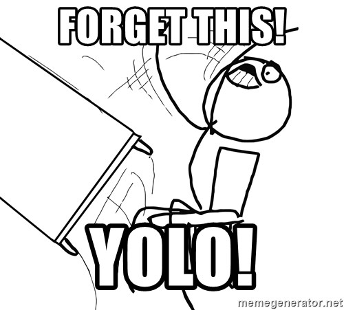 Desk Flip Rage Guy - FORGET THIS! YOLO!