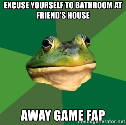 Foul Bachelor Frog - Excuse yourself to bathroom at friend's house Away Game fap