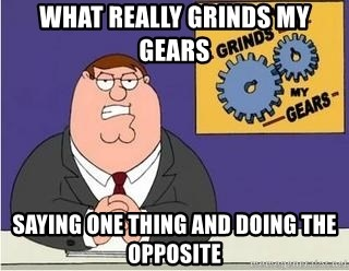 Grinds My Gears Peter Griffin - what really grinds my gears saying one thing and doing the opposite