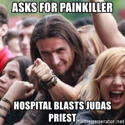 Ridiculously Photogenic Metalhead - Asks for painkiller hospital blasts judas priest