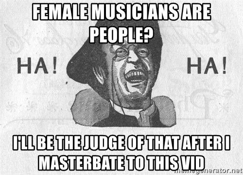Ha Ha Guy - Female musicians are people? i'll be the judge of that after i masterbate to this vid