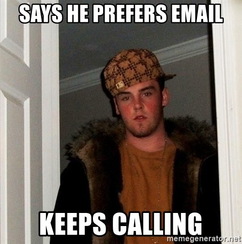 Scumbag Steve - says he prefers email keeps calling